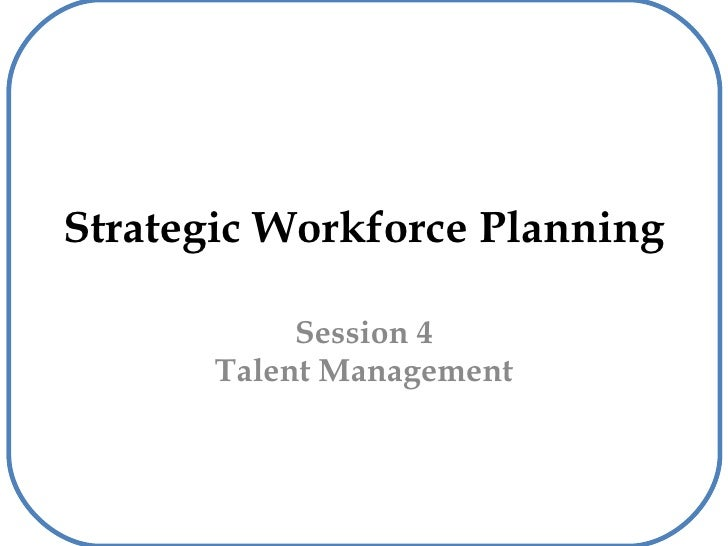 Strategic Workforce Planning Session 4 Talent Management