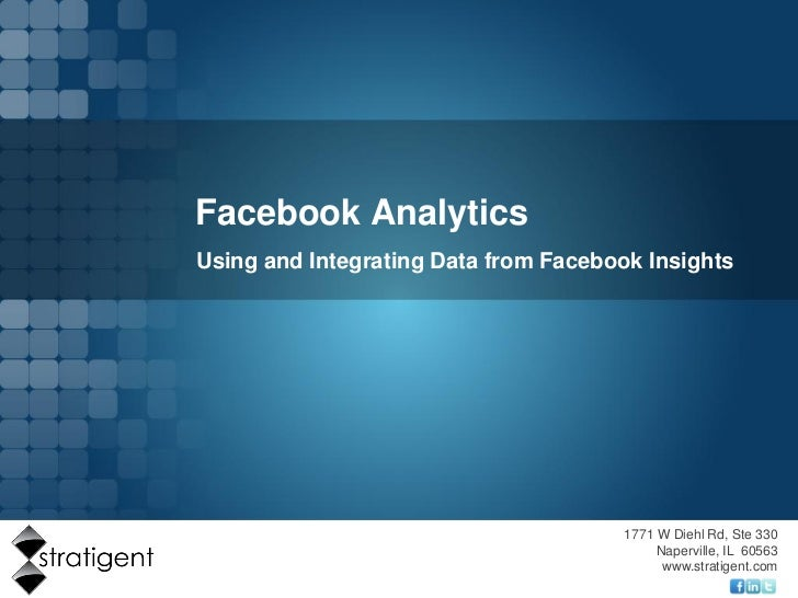 Facebook AnalyticsUsing and Integrating Data from Facebook Insights                                      1771 W Diehl Rd, ...