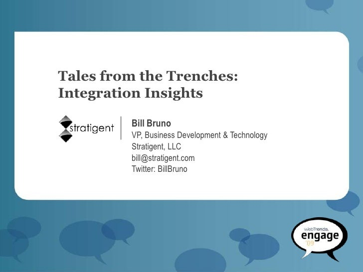 Tales from the Trenches: Integration Insights           Bill Bruno          VP, Business Development & Technology         ...