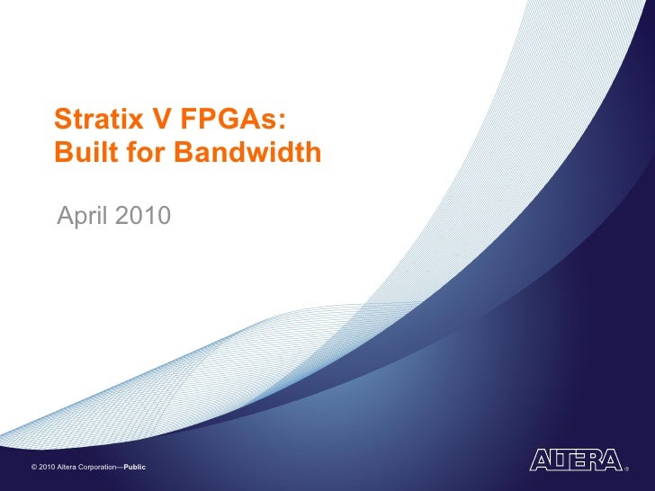 Stratix V FPGAs: Built for Bandwidth April 2010