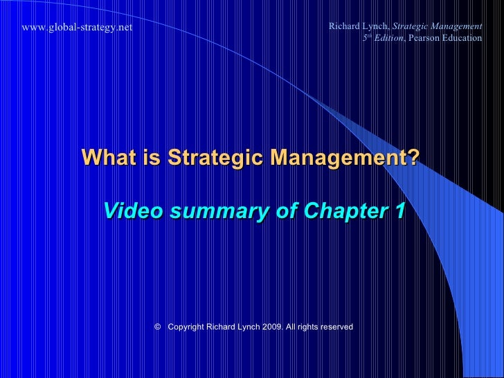 What is Strategic Management?  Video summary of Chapter 1 ©   Copyright Richard Lynch 2009. All rights reserved