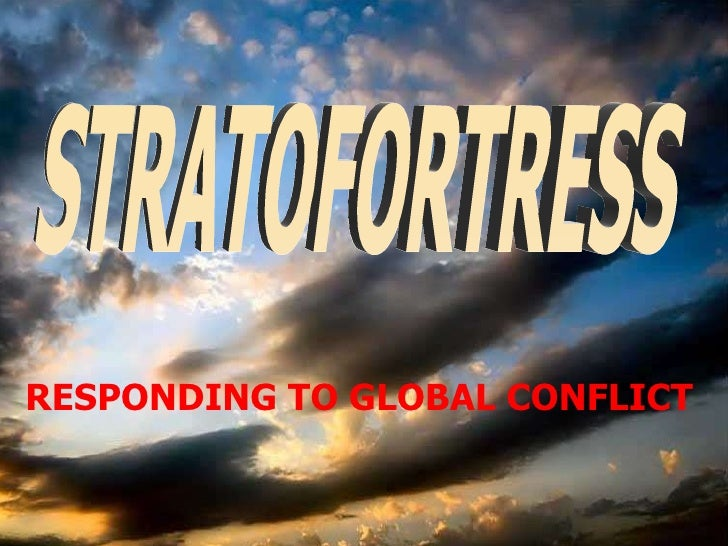 RESPONDING TO GLOBAL CONFLICT STRATOFORTRESS