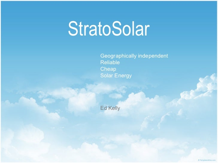 StratoSolar    Geographically independent    Reliable    Cheap    Solar Energy    Ed Kelly