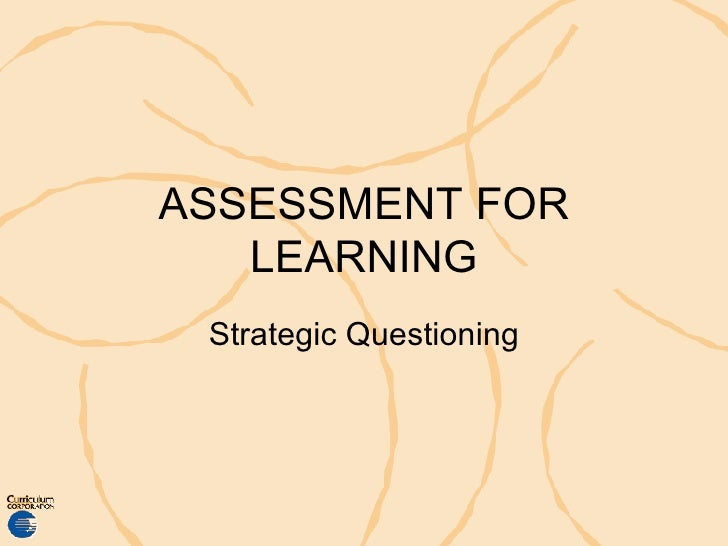 ASSESSMENT FOR LEARNING Strategic Questioning