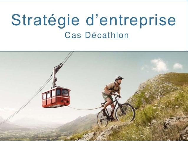 1. DAS & FCS 2. Groupes Stratégiques 3. Positionnement stratégique Stratégie d'entreprise Cas Décathlon