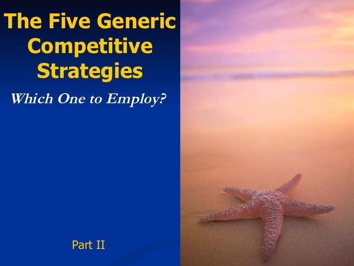The Five Generic Competitive Strategies Which One to Employ? Part II