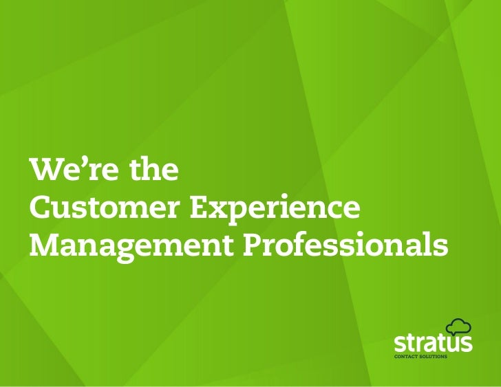 We're theCustomer ExperienceManagement Professionals
