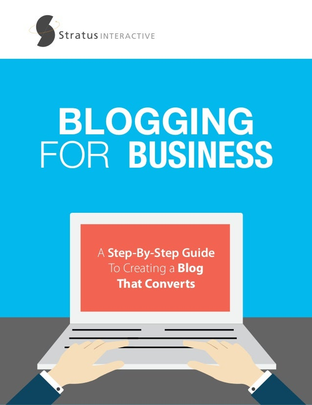 BLOGGING FOR BUSINESS A Step-By-Step Guide To Creating a Blog That Converts