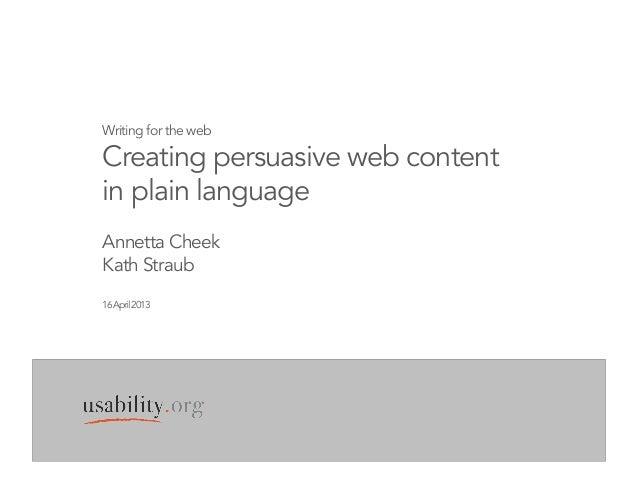 Writing for the webCreating persuasive web contentin plain languageAnnetta CheekKath Straub16April2013