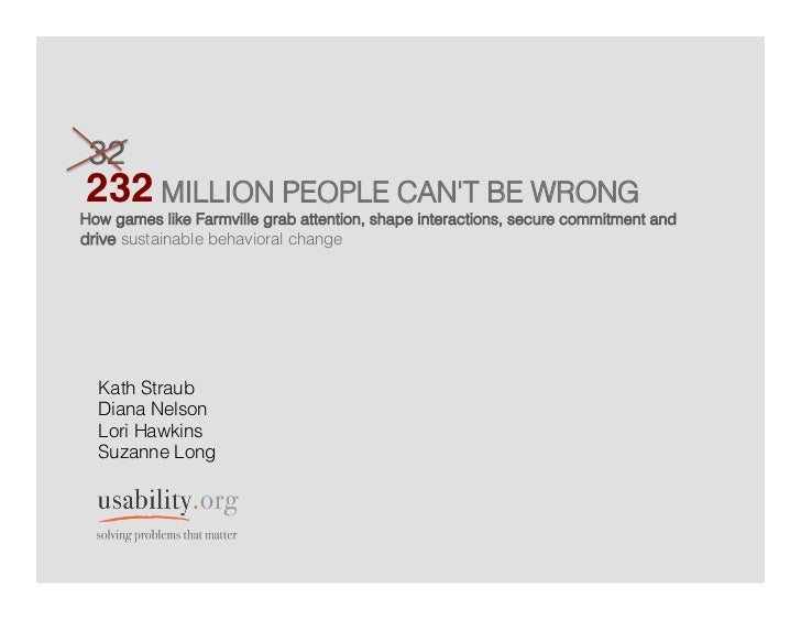 32232 MILLION PEOPLE CANT BE WRONG    !How games like Farmville grab attention, shape interactions, secure commitment andd...