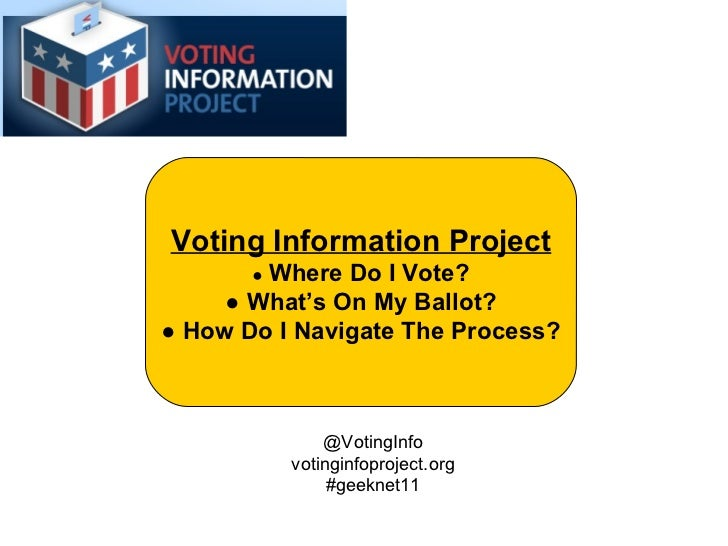 Voting Information Project ●  Where Do I Vote? ●  What's On My Ballot? ●  How Do I Navigate The Process? @VotingInfo votin...