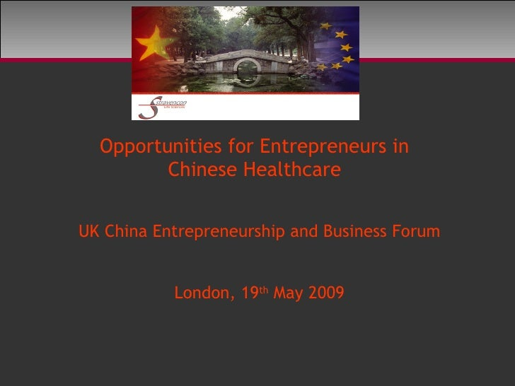 Opportunities for Entrepreneurs in          Chinese Healthcare   UK China Entrepreneurship and Business Forum             ...