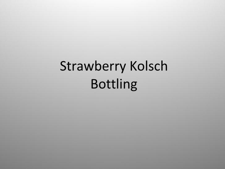 Strawberry Kolsch Bottling
