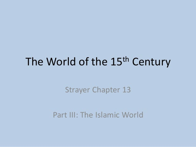 The World of the 15th Century Strayer Chapter 13 Part III: The Islamic World