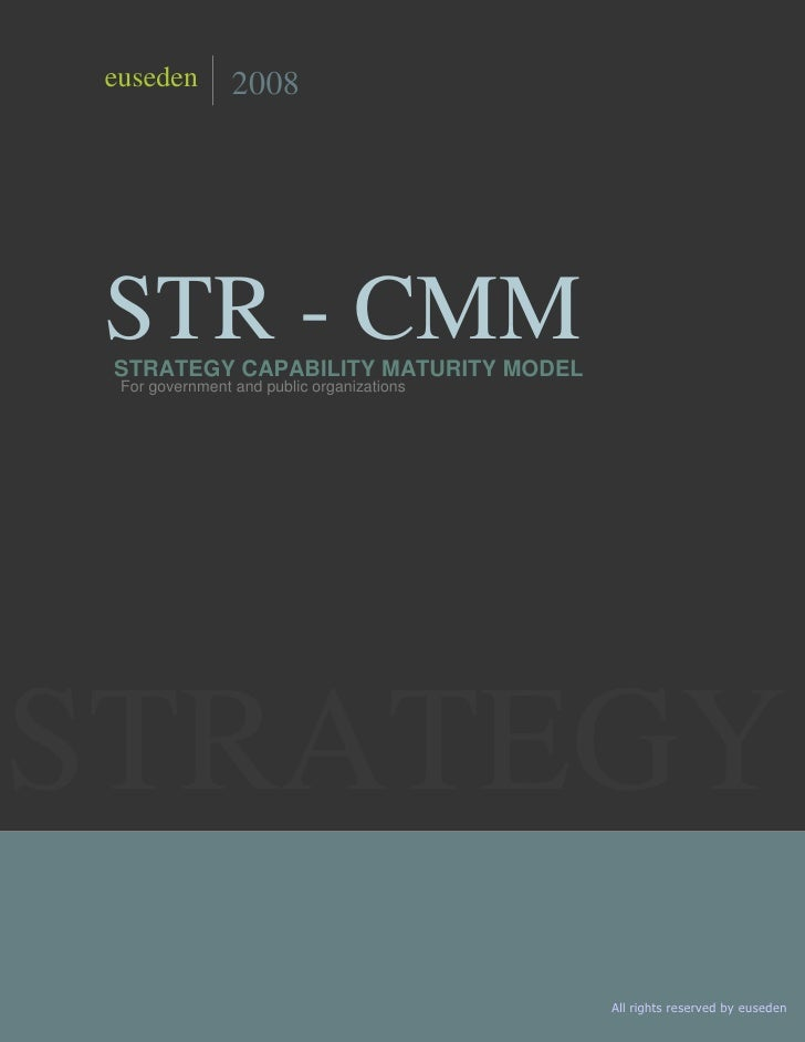 Copyright 2008 by euseden     euseden         2008      STR - CMM  STRATEGY CAPABILITY MATURITY MODEL   For government and...