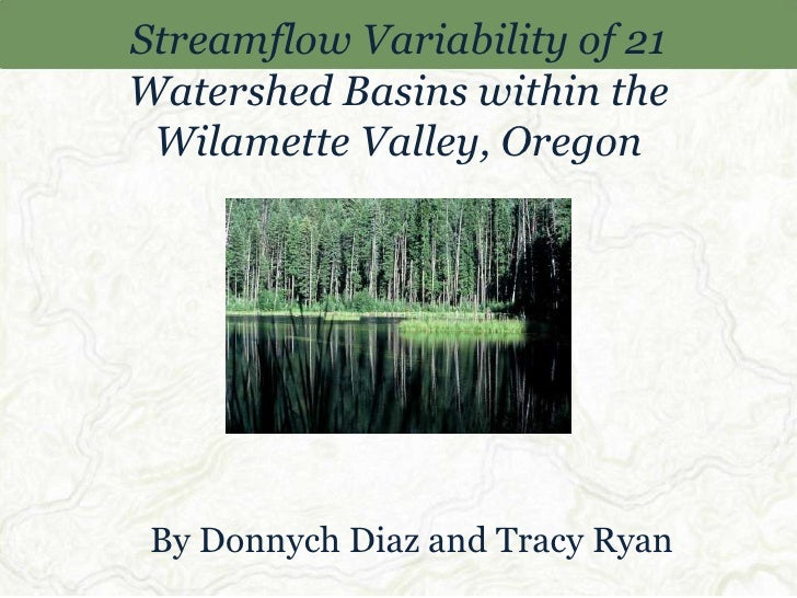 Streamflow Variability of 21 Watershed Basins within the Wilamette Valley, Oregon<br />By Donnych Diaz and Tracy Ryan<br />