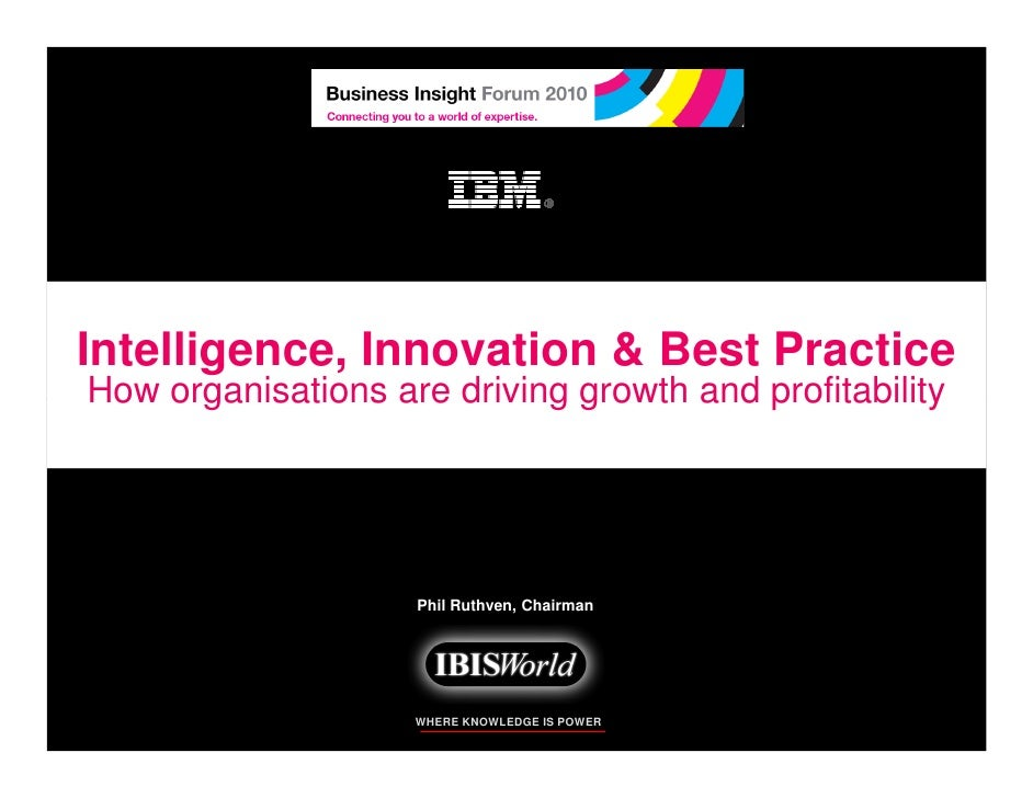 Intelligence, Innovation & Best Practice How organisations are driving growth and profitability                         Ph...