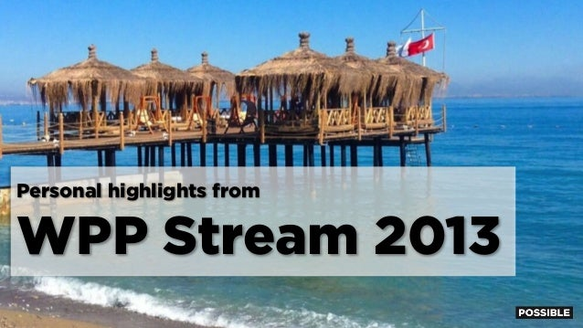 Personal highlights from  WPP Stream 2013