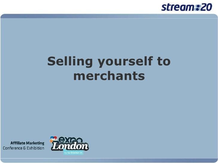 Selling yourself to merchants