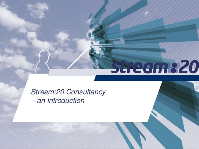 Stream:20 Consultancy - an introduction