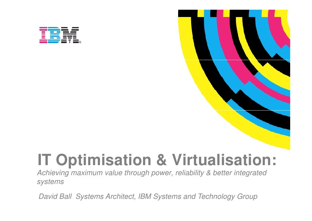 Optimisation & Virtualisatio             n eving maximum value through po                             power, reliability &...