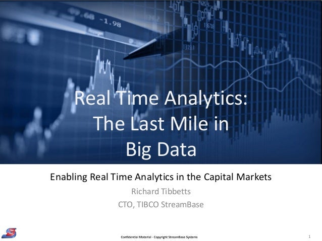1Enabling Real Time Analytics in the Capital MarketsRichard TibbettsCTO, TIBCO StreamBaseReal Time Analytics:The Last Mile...