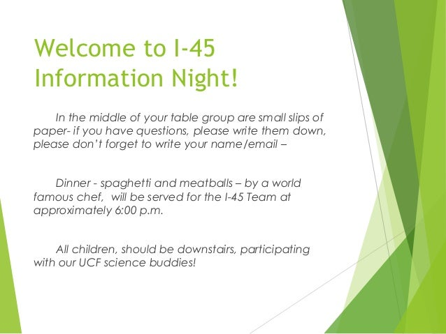 Welcome to I-45 Information Night! In the middle of your table group are small slips of paper- if you have questions, plea...