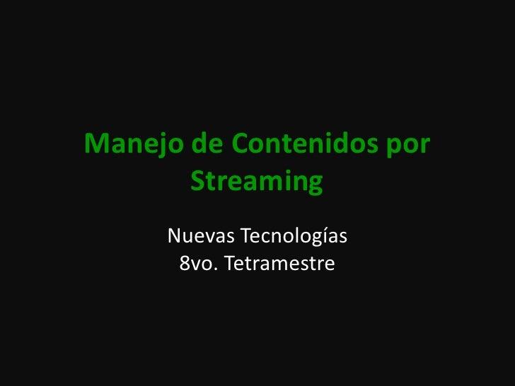 Manejo de Contenidos por Streaming<br />Nuevas Tecnologías8vo. Tetramestre<br />