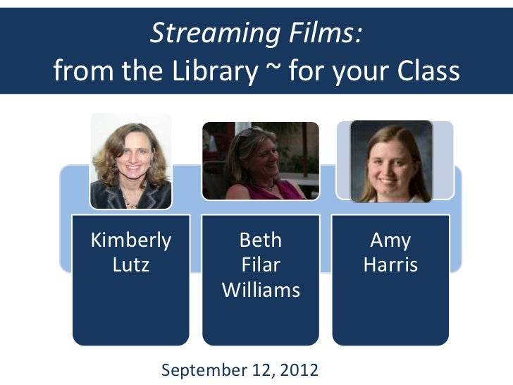 Streaming Films:from the Library ~ for your Class   Kimberly     Beth          Amy     Lutz       Filar         Harris    ...