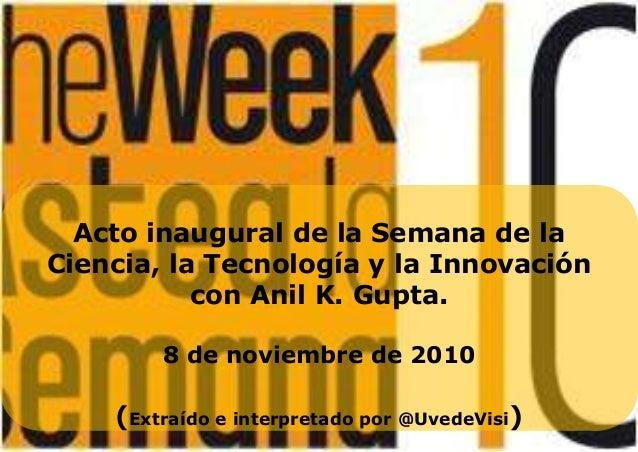 Acto inaugural de la Semana de la Ciencia, la Tecnología y la Innovación con Anil K. Gupta. 8 de noviembre de 2010 (Extraí...