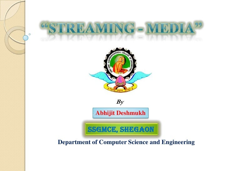 """""""STREAMING - Media""""<br />By<br />Abhijit Deshmukh<br />SSGMCE, Shegaon<br />Department of Computer Science and Engineering..."""