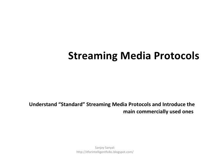"Streaming Media Protocols <ul><li>Understand ""Standard"" Streaming Media Protocols and Introduce the main commercially used..."