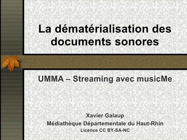 UMMA – Streaming avec musicMe Xavier Galaup Médiathèque Départementale du Haut-Rhin Licence CC BY-SA-NC