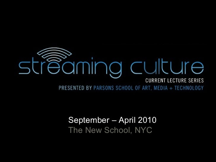 STREAMING CULTURE REPORT September – April 2010 The New School, NYC