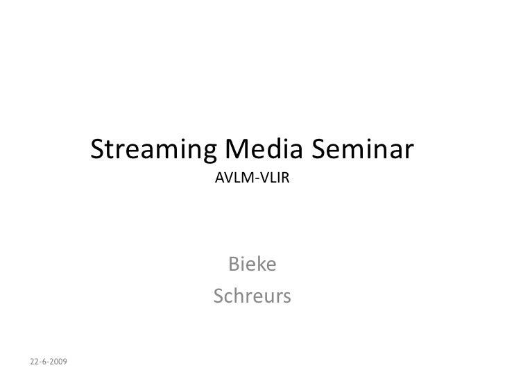 Streaming Media SeminarAVLM-VLIR<br />Bieke<br />Schreurs<br />17-6-2009<br />