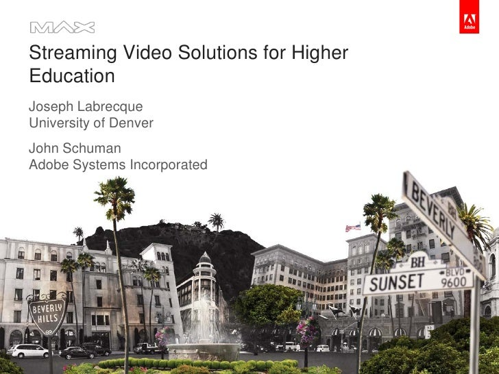 Streaming Video Solutions for Higher    Education    Joseph Labrecque    University of Denver    John Schuman    Adobe Sys...