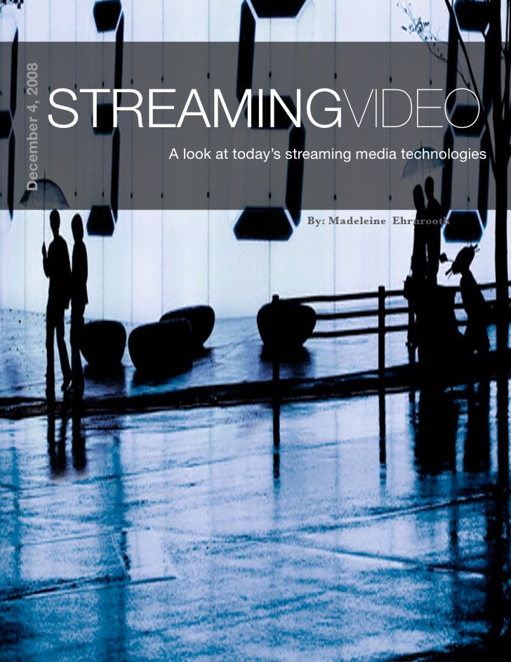 December 4, 2008                        STREAMINGVIDEO                       A look at today's streaming media technologie...