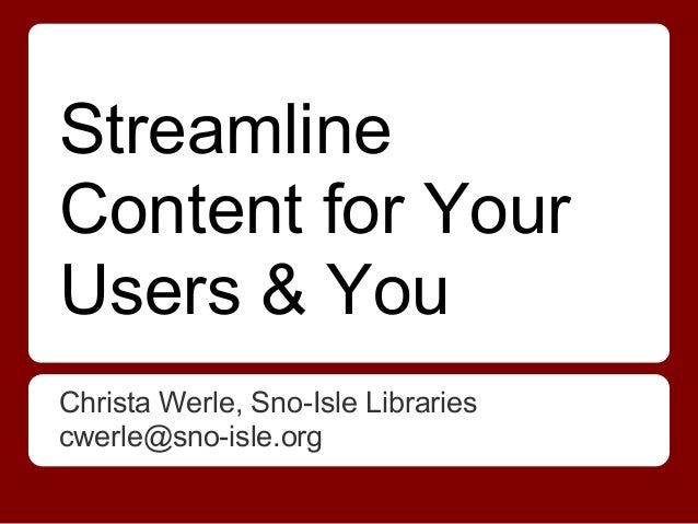 StreamlineContent for YourUsers & YouChrista Werle, Sno-Isle Librariescwerle@sno-isle.org