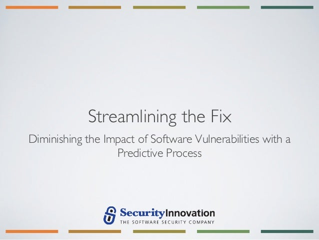 Streamlining the FixDiminishing the Impact of Software Vulnerabilities with a                  Predictive Process