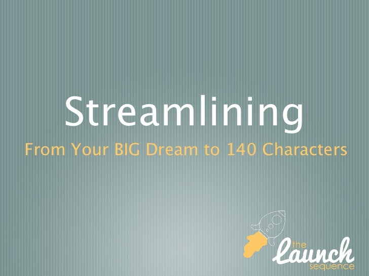 StreamliningFrom Your BIG Dream to 140 Characters