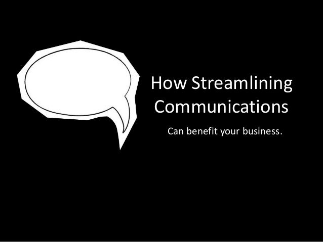 How Streamlining Communications Can benefit your business.