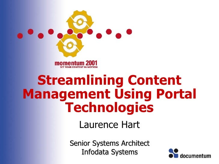 Streamlining Content Management Using Portal Technologies Laurence Hart Senior Systems Architect Infodata Systems