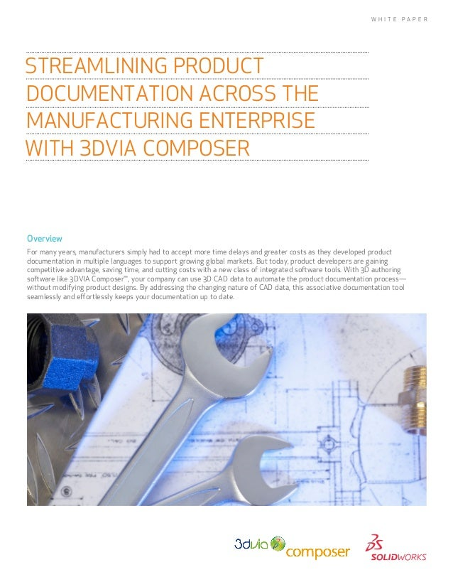 W H I T E   PA P E RSTREAMLINING PRODUCTDOCUMENTATION ACROSS THEMANUFACTURING ENTERPRISEWITH 3DVIA COMPOSEROverviewFor man...