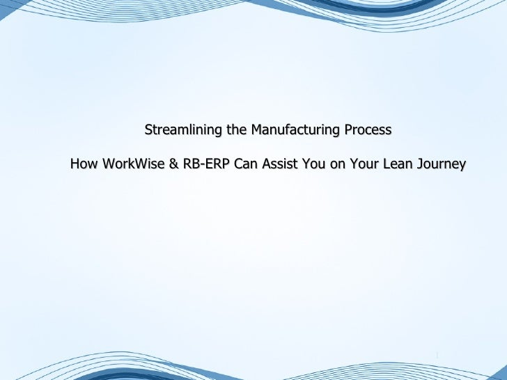 Streamlining the Manufacturing ProcessHow WorkWise & RB-ERP Can Assist You on Your Lean Journey                           ...