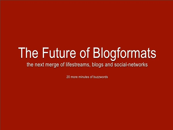The Future of Blogformats  the next merge of lifestreams, blogs and social-networks                    20 more minutes of ...