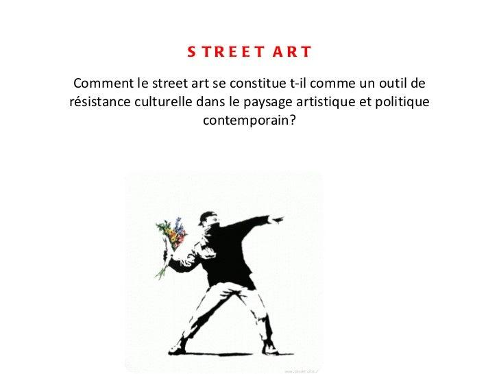 STREET ART Comment le street art se constitue t-il comme un outil de résistance culturelle dans le paysage artistique et p...