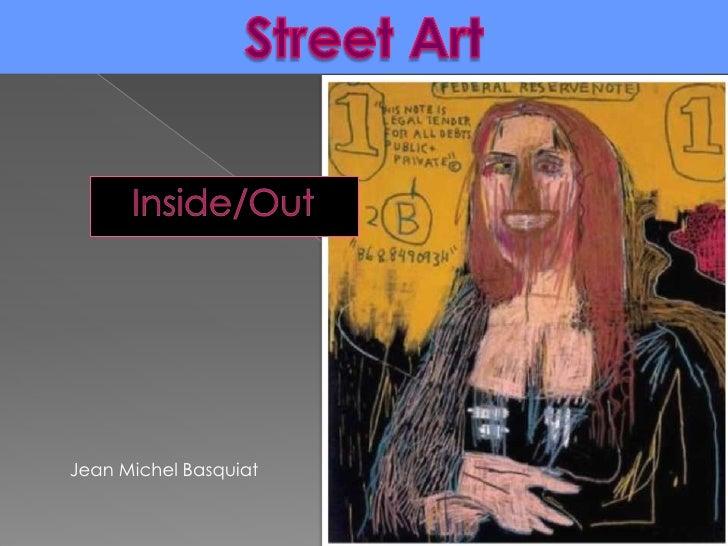 Street Art<br />Inside/Out<br />Jean Michel Basquiat<br />