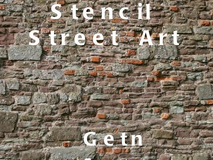 Stencil  Street  Art <ul><ul><ul><ul><li>Getns </li></ul></ul></ul></ul>