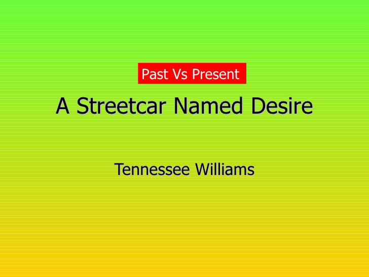 A Streetcar Named Desire Tennessee Williams Past Vs Present