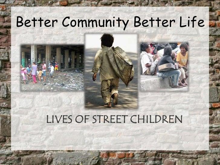 Better Community Better Life<br />LIVES OF STREET CHILDREN<br />